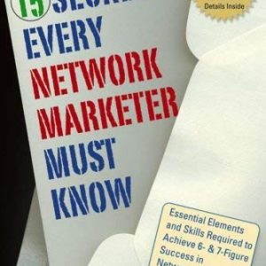 15 Secrets Every Network Marketer Must Know: Essential Elements and Skills Required to Achieve 6- & 7-Figure Success in Network Marketing