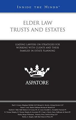 Elder Law Trusts and Estates: Leading Lawyers on Strategies for Working with Clients and Their Families in Estate Planning