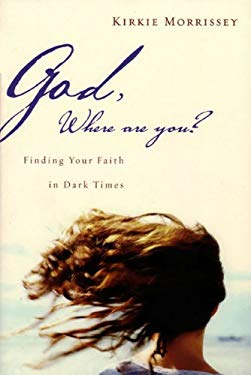 God, Where Are You?: Finding Your Faith in Dark Times