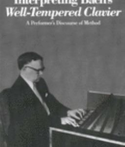 Interpreting Bach's Well-Tempered Clavier : A Performer's Discourse of Method