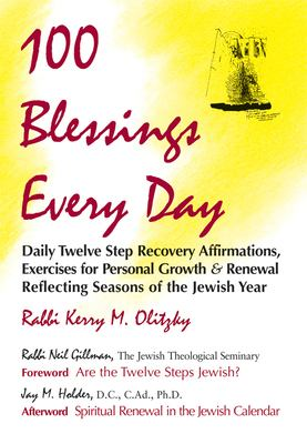 100 Blessings Every Day: Daily Twelve Step Recovery Affirmations, Exercises for Personal Growth and Renewal Reflecting Seasons of the Jewish Ye