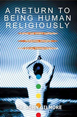 A Return to Being Human Religiously: Living the Spirit Through Personal Growth and Social Transformation