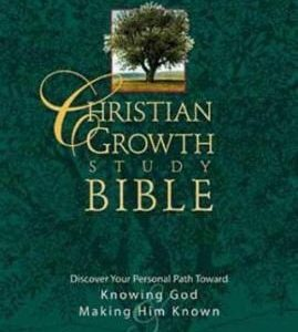 Christian Growth Study Bible : Discover Your Personal Path Toward Knowing God and Making Him Known