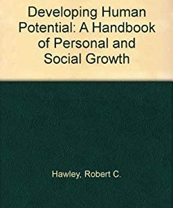 Developing Human Potential: A Handbook of Personal and Social Growth