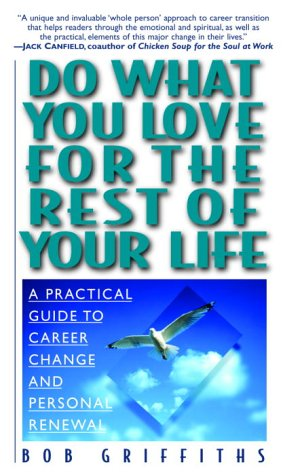 Do What You Love for the Rest of Your Life : A Practical Guide to Career Change and Personal Renewal