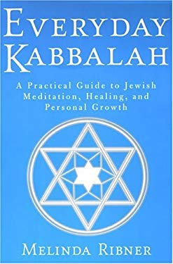 Everyday Kabbalah : A Practical Guide to Jewish Meditation, Healing, and Personal Growth