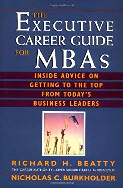 Executive Career Guide for MBAs : Insider Advice on Getting to the Top from Today's Business Leaders
