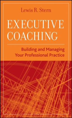 Executive Coaching: Building and Managing Your Professional Practice