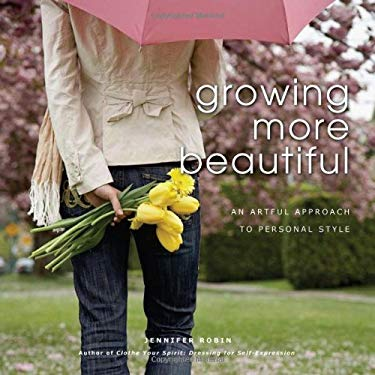 Growing More Beautiful : An Artful Aproach to Personal Style