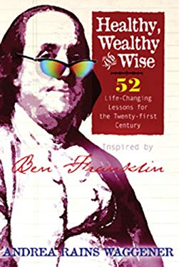 Healthy Wealthy and Wise: 52 Life-Changing Lessons for the Twenty-First Century