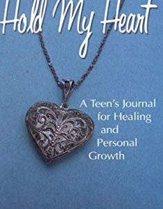 Hold My Heart: A Teen's Journal for Healing and Personal Growth
