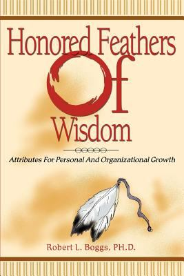 Honored Feathers of Wisdom: Attributes for Personal and Organizational Growth
