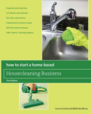 Housecleaning Business : Organize Your Business - Get Clients and Referrals - Set Rates and Services - Understand Customer Needs - Bill and Renew Cont