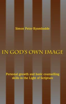 In God's Own Image: Personal Growth and Basic Counselling Skills in theLight of Scripture