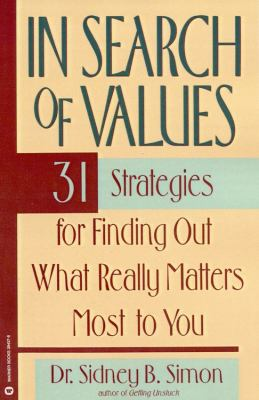 In Search of Values : 31 Strategies for Finding Out What Really Matters Most to You