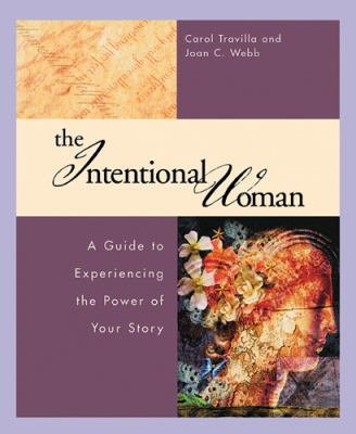 Intentional Woman: A Guide to Experiencing the Power of Your Story