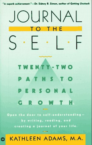 Journal to the Self: Twenty-Two Paths to Personal Growth - Open the Door to Self-Understanding by Writing, Reading, and Creating a Journal