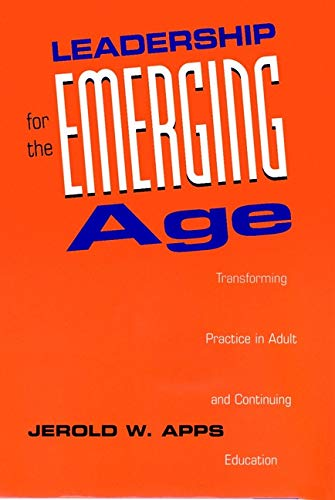 Leadership for the Emerging Age: Transforming Practice in Adult and Continuing Education