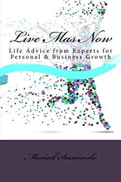 Live Mas Now: Life Advice from Experts for Personal & Business Growth