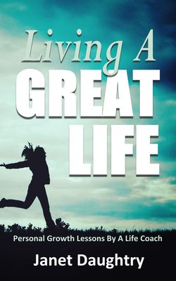 Living A Great Life: Personal Growth Lessons From A Life Coach