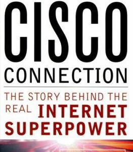 Making the Cisco Connection : The Story Behind the Real Internet Superpower