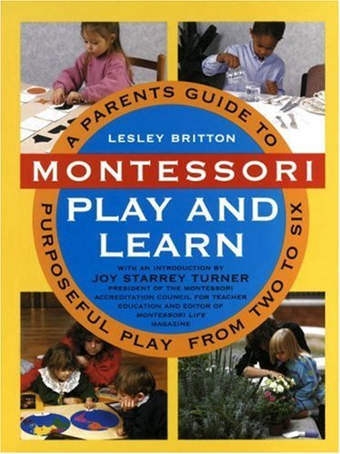 Montessori Play and Learn: A Parent's Guide to Purposeful Play from Two to Six