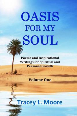 Oasis For My Soul: Poems and Inspirational Writings for Spiritual and Personal Growth