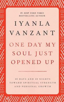One Day My Soul Just Opened Up: 40 Days and 40 Nights Toward Spiritual Strength and Personal Growth