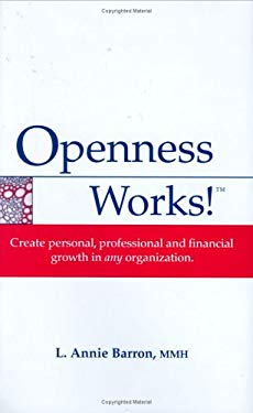 Openness Works! : Create Personal, Pprofessional and Financial Growth in Any Organization
