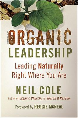 Organic Leadership: Leading Naturally Right Where You Are