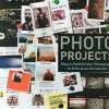 Photo Projects: Plan & Publish Your Photography - In Print & on the Internet -
