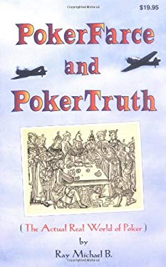 Poker Farce and Poker Truth: The Actual Real World of Poker