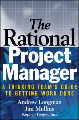Rational Project Manager : A Thinking Team's Guide to Getting Work Done
