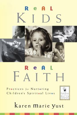 Real Kids, Real Faith: Practices for Nurturing Children's Spiritual Lives (J-B Families and Faith Series)