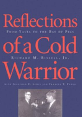 Reflections of a Cold Warrior : From Yalta to the Bay of Pigs