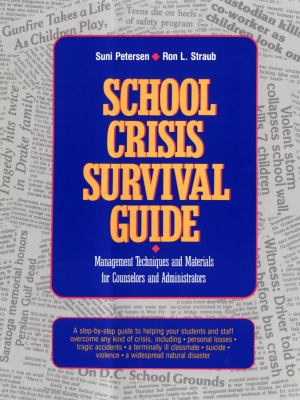 School Crisis Survival Guide : Management Techniques and Materials for Counselors and Administrators
