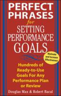Setting Performance Goals : Hundreds of Ready-to-Use Goals for Any Performance Plan or Review