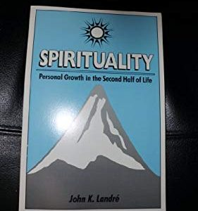 Spirituality : Personal Growth in the Second Half of Life