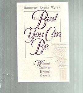 The Best You Can Be: A Woman's Guide to Personal Growth