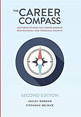 The Career Compass, Mentoring to Point You Toward Maximum Professional and Personal Growth, Second Edition