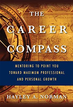 The Career Compass: Mentoring to Point You Toward Maximum Professional and Personal Growth