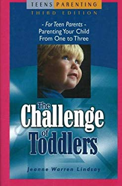 The Challenge of Toddlers: For Teen Parents-Parenting Your Child from One to Three