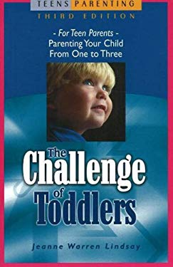 The Challenge of Toddlers: For Teen ParentsParenting Your Child from One to Three (Teen Pregnancy and Parenting series)