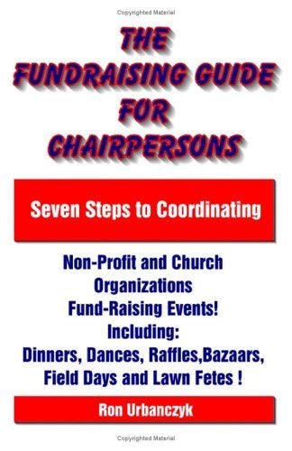 The Fundraising Guide for Chairpersons: Seven Steps to Coordinating Non-Profit and Church Organizations Fund-Raising Events