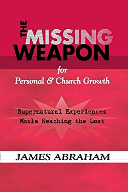 The Missing Weapon for Personal & Church Growth: Supernatural Experiences With God