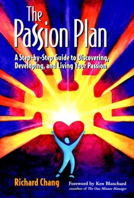 The Passion Plan: A Step-By-Step Guide to Discovering, Developing, and Living Your Passion