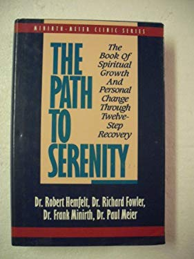 The Path to Serenity: Book of Spirityal Growth and Personal Change Through Twelve-Step Recovery