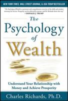 The Psychology of Wealth: Understanding Your Relationship with Money and Achieve Prosperity