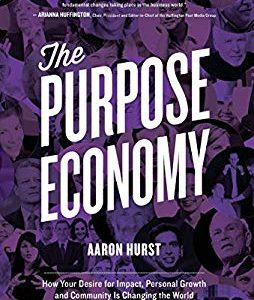 The Purpose Economy: How Your Desire for Impact, Personal Growth and Community Is Changing the World