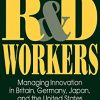 The R&d Workers: Managing Innovation in Britain, Germany, Japan, and the United States